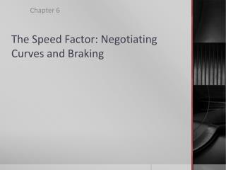 The Speed Factor: Negotiating Curves and Braking