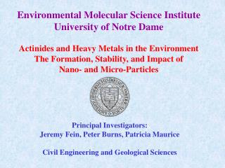 Environmental Molecular Science Institute University of Notre Dame Actinides and Heavy Metals in the Environment The For