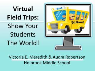 Virtual  Field Trips:  Show Your Students The World!