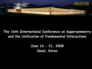 The 16th International Conference on Supersymmetry and the Unification of Fundamental Interactions