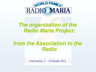 The organization of the  Radio Maria Project:  from the Association to the Radio
