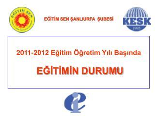 2011-2012 Eğitim Öğretim Yılı Başında EĞİTİMİN DURUMU