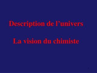 Description de l'univers La vision du chimiste