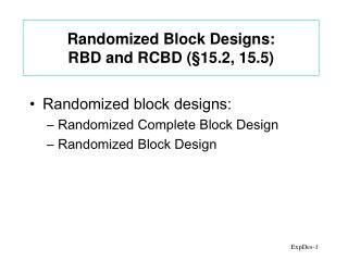 Randomized Block Designs: RBD and RCBD ( § 15.2, 15.5)