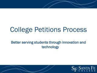 College Petitions Process Better serving students through innovation and technology