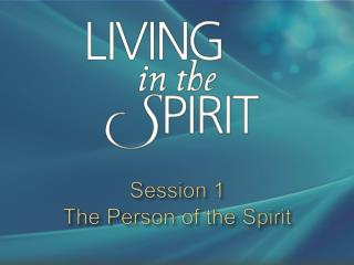 Session 1 The Person of the Spirit