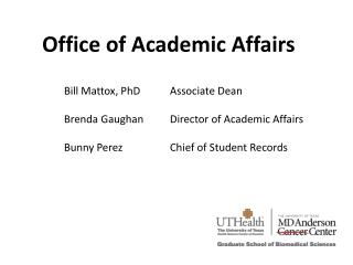 Bill Mattox, PhD		Associate Dean Brenda  Gaughan 		Director of Academic Affairs
