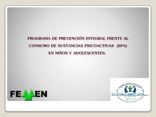 PROGRAMA DE PREVENCIÓN INTEGRAL FRENTE AL CONSUMO DE SUSTANCIAS PSICOACTIVAS (SPA)