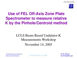 Use of FEL Off-Axis Zone Plate Spectrometer to measure relative K by the Pinhole/Centroid method