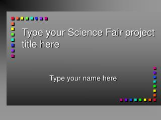 Type your Science Fair project title here