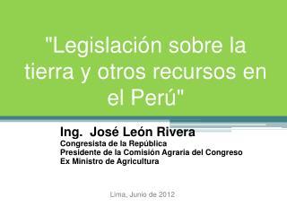 """""""Legislación sobre la tierra y otros recursos en el Perú"""""""