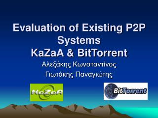 Evaluation of Existing P2P Systems KaZaA & BitTorrent