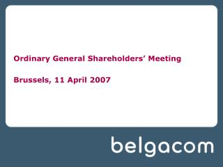 Ordinary General Shareholders' Meeting Brussels, 11 April 2007