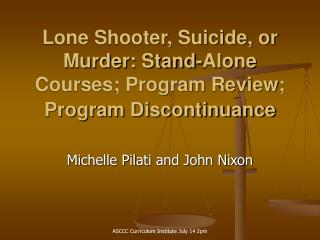 Lone Shooter, Suicide, or Murder: Stand-Alone Courses; Program Review; Program Discontinuance