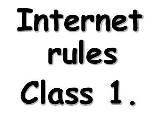 Internet rules Class 1.
