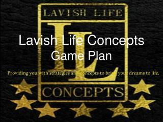 Lavish Life Concepts Game Plan