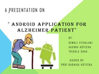 "A Presentation on  ""  Android Application for 		   Alzheimer patient "" By:"