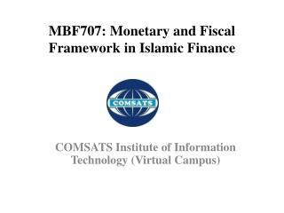 MBF707: Monetary and Fiscal Framework in Islamic Finance
