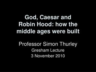 God, Caesar and  Robin Hood: how the  middle ages were built