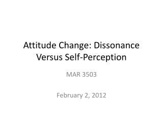 Attitude Change: Dissonance Versus Self-Perception