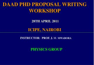 DAAD PHD PROPOSAL WRITING WORKSHOP  28TH APRIL 2011 ICIPE, NAIROBI