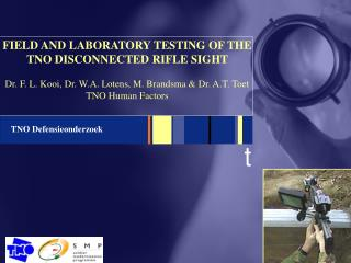 FIELD AND LABORATORY TESTING OF THE TNO DISCONNECTED RIFLE SIGHT Dr. F. L. Kooi, Dr. W.A. Lotens, M. Brandsma & Dr.