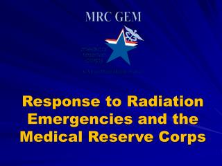 Response to Radiation Emergencies  and the Medical Reserve Corps