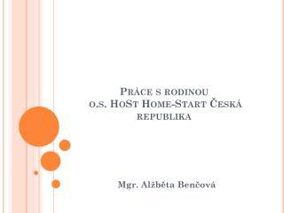 Práce s rodinou o.s. HoSt Home-Start Česká republika