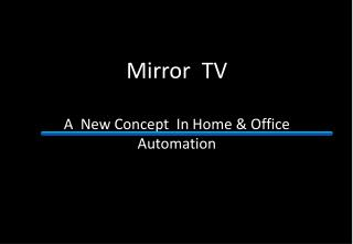 Mirror TV A New Concept In Home & Office Automation