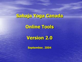 Sahaja Yoga Canada Online Tools Version 2.0 September, 2004
