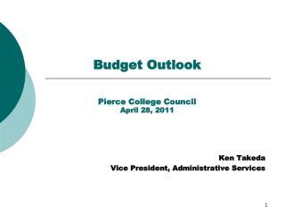 Budget Outlook Pierce College Council April 28, 2011