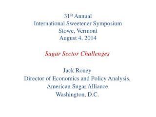 31 st  Annual  International Sweetener Symposium Stowe, Vermont August 4, 2014