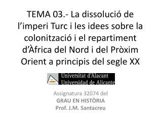 Assignatura 32074 del GRAU EN  HISTÒRIA Prof. J.M.  Santacreu