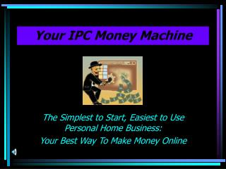 Your IPC Money Machine