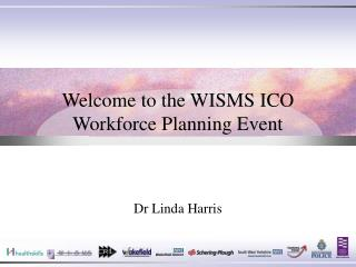 Welcome to the WISMS ICO Workforce Planning Event