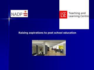 Raising aspirations to post school education