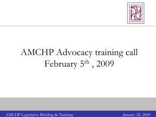 AMCHP Advocacy training call February 5 th , 2009