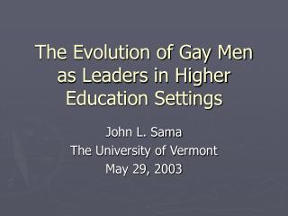 The Evolution of Gay Men as Leaders in Higher Education Settings
