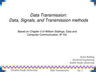 Data Transmission:  Data, Signals, and Transmission methods