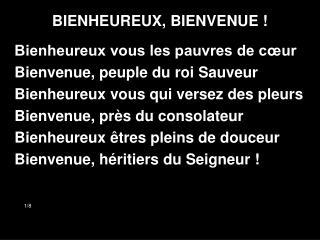 BIENHEUREUX, BIENVENUE !