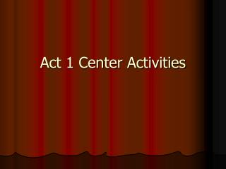 Act 1 Center Activities