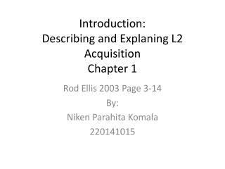 Introduction: Describing and Explaning L2 Acquisition Chapter 1