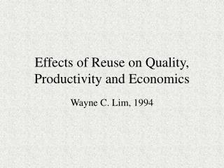Effects of Reuse on Quality, Productivity and Economics