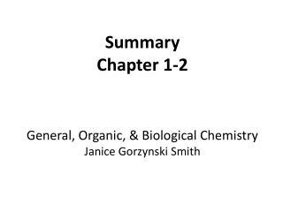 Summary Chapter 1-2 General, Organic, & Biological Chemistry Janice Gorzynski Smith
