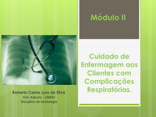 Roberto Carlos Lyra da Silva Prof. Adjunto – UNIRIO Disciplina de Semiologia