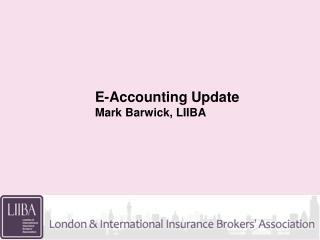 E-Accounting Update  Mark Barwick, LIIBA