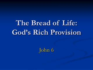 The Bread of Life: God s Rich Provision