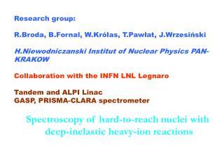 Research group: R.Broda, B.Fornal, W.Królas, T.Pawłat, J.Wrzesiński