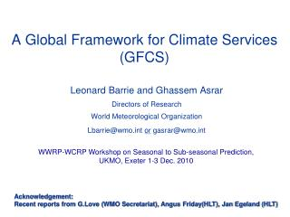Leonard Barrie and Ghassem Asrar Directors of Research  World Meteorological Organization Lbarriewmot or gasrarwmot
