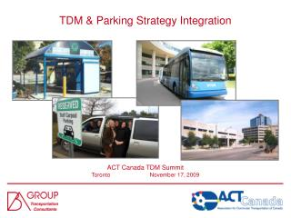 TDM & Parking Strategy Integration ACT Canada TDM Summit Toronto	   	November 17 , 2009